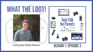 What the Loot-Tech Talk for Parents-Seasion 1 Episode 3